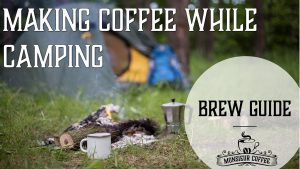 Making coffee while camping - a brew guide