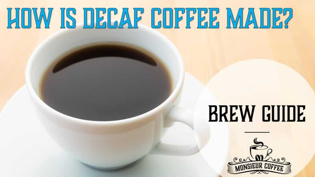 How is decaf coffee made?