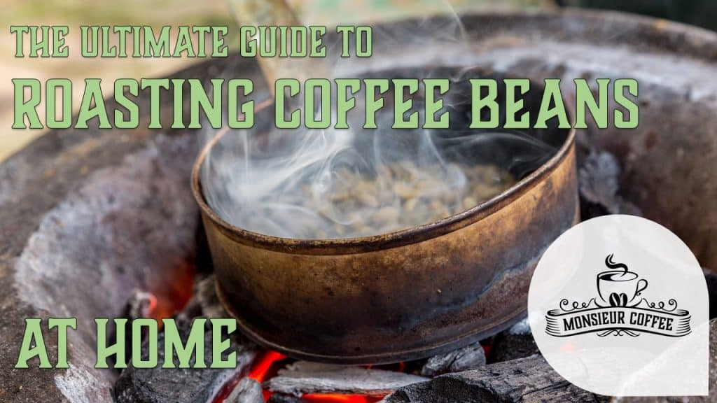 The ultimate guide to roasting coffee beans at home
